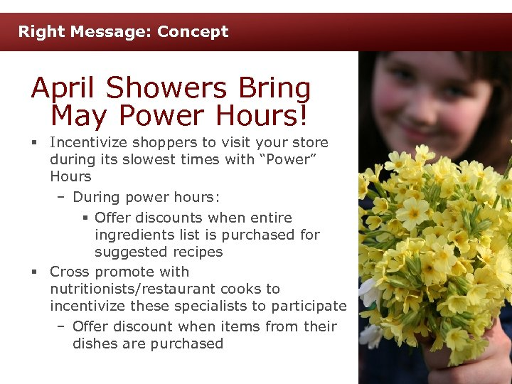 Right Message: Concept April Showers Bring May Power Hours! § Incentivize shoppers to visit