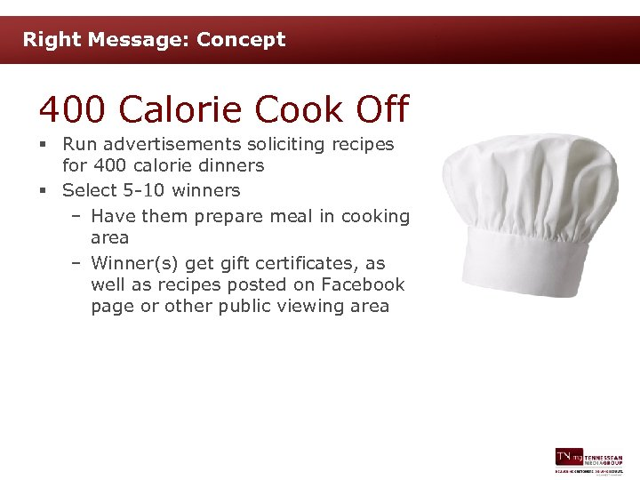 Right Message: Concept 400 Calorie Cook Off § Run advertisements soliciting recipes for 400
