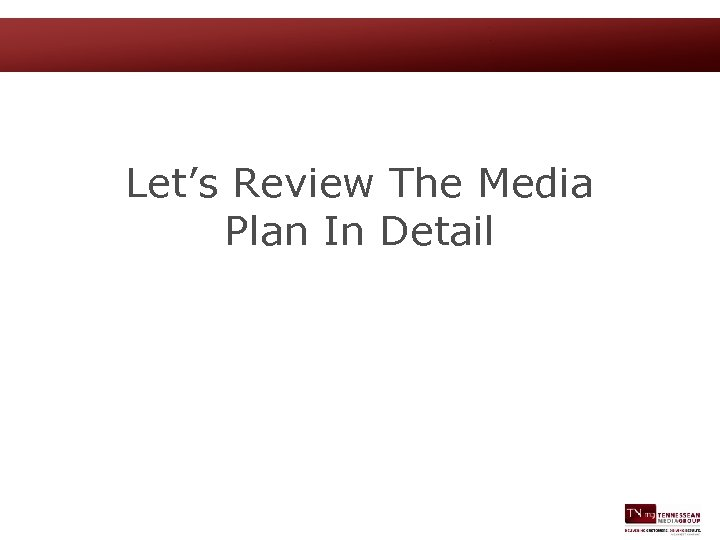 Let's Review The Media Plan In Detail