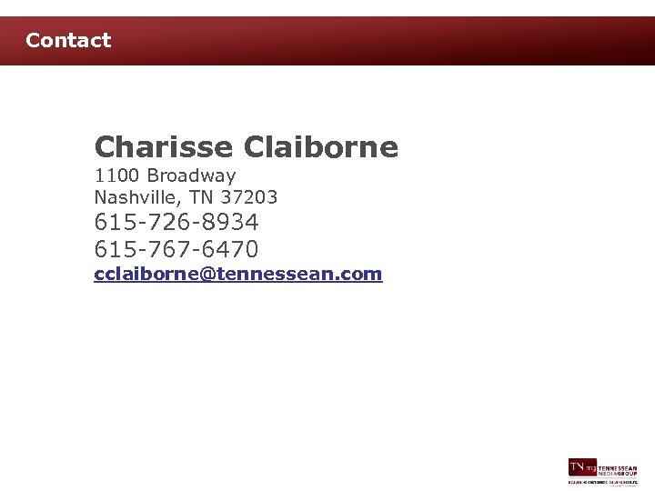 Contact Charisse Claiborne 1100 Broadway Nashville, TN 37203 615 -726 -8934 615 -767 -6470