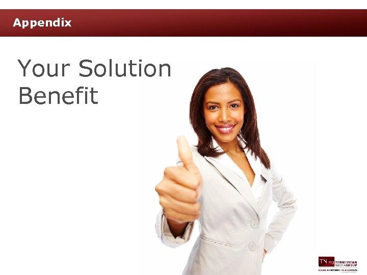 Appendix Your Solution Benefit