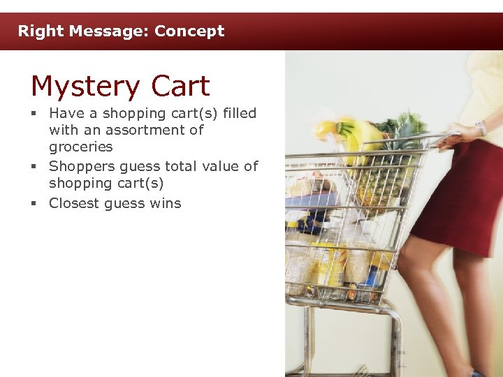 Right Message: Concept Mystery Cart § Have a shopping cart(s) filled with an assortment