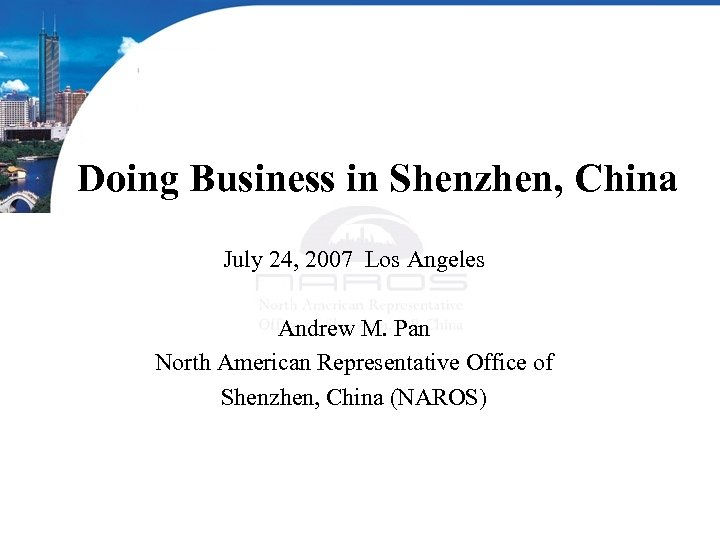 Doing Business in Shenzhen, China July 24, 2007 Los Angeles Andrew M. Pan North