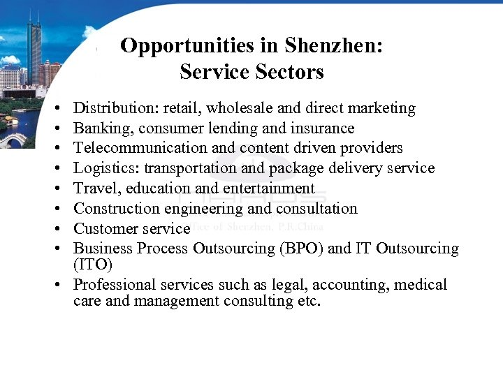 Opportunities in Shenzhen: Service Sectors • • Distribution: retail, wholesale and direct marketing Banking,