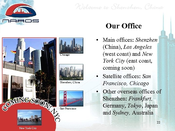 Our Office Chicago Shenzhen, China San Francisco • Main offices: Shenzhen (China), Los Angeles