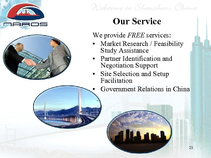 Our Service We provide FREE services: • Market Research / Feasibility Study Assistance •