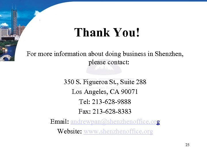 Thank You! For more information about doing business in Shenzhen, please contact: 350 S.