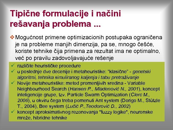 Tipične formulacije i načini rešavanja problema. . . v Mogućnost primene optimizacionih postupaka ograničena