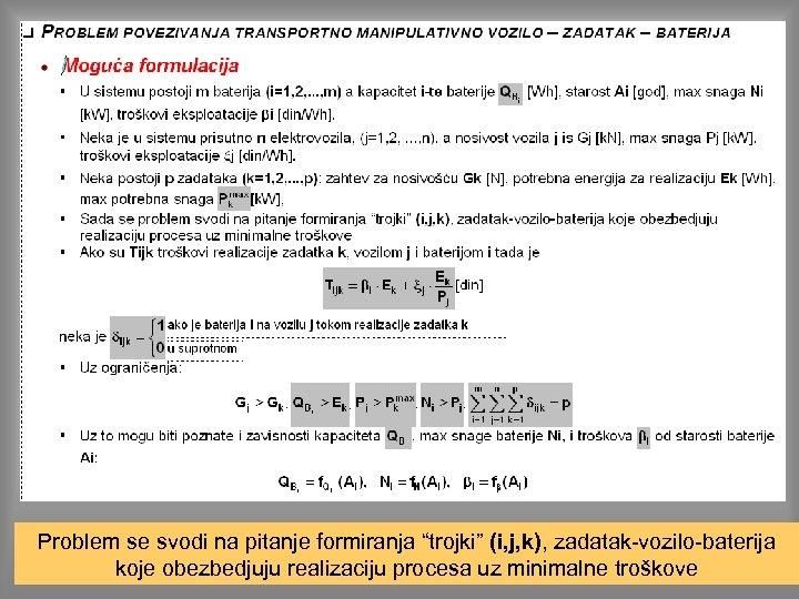 """Problem se svodi na pitanje formiranja """"trojki"""" (i, j, k), zadatak-vozilo-baterija koje obezbedjuju realizaciju"""