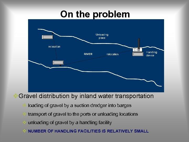 On the problem v. Gravel distribution by inland water transportation v loading of gravel