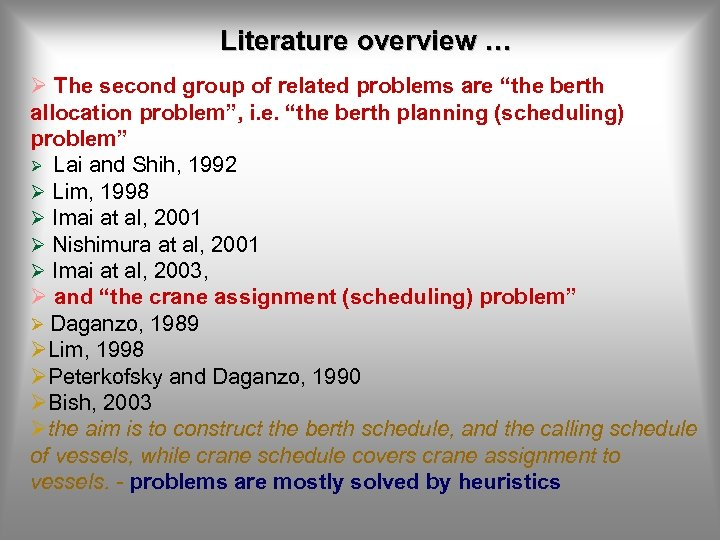 """Literature overview … Ø The second group of related problems are """"the berth allocation"""
