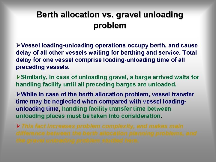 Berth allocation vs. gravel unloading problem ØVessel loading-unloading operations occupy berth, and cause delay