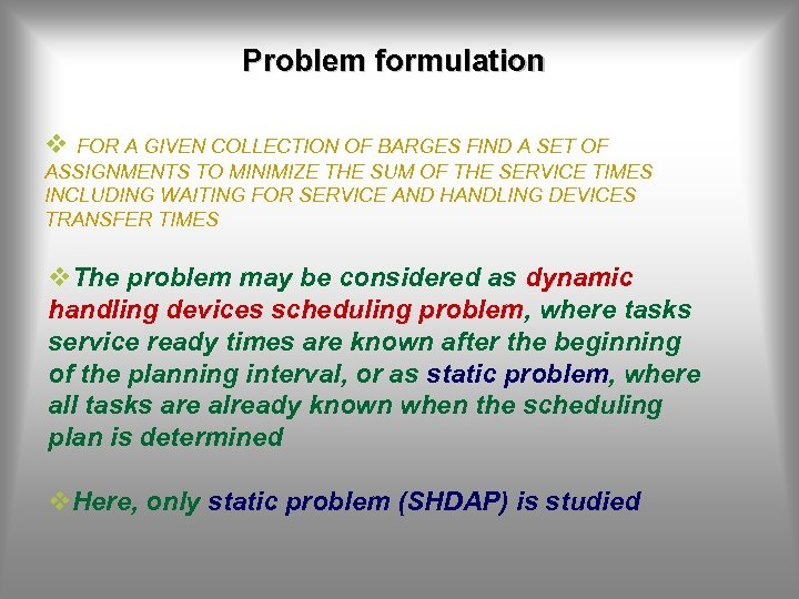 Problem formulation v FOR A GIVEN COLLECTION OF BARGES FIND A SET OF ASSIGNMENTS