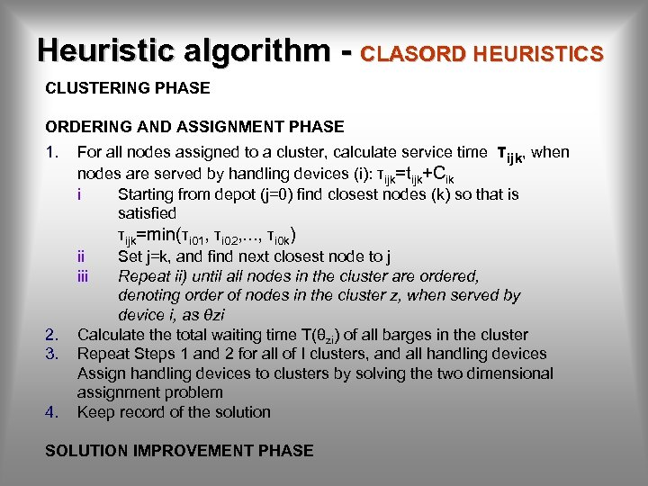 Heuristic algorithm - CLASORD HEURISTICS CLUSTERING PHASE ORDERING AND ASSIGNMENT PHASE 1. For all