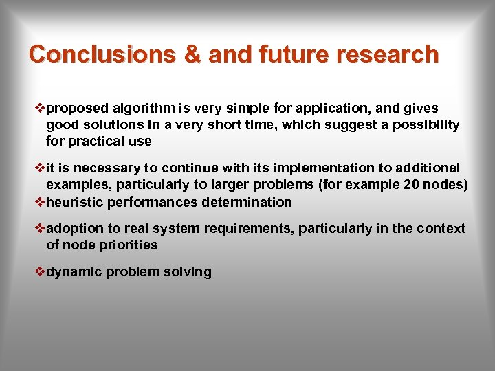 Conclusions & and future research vproposed algorithm is very simple for application, and gives