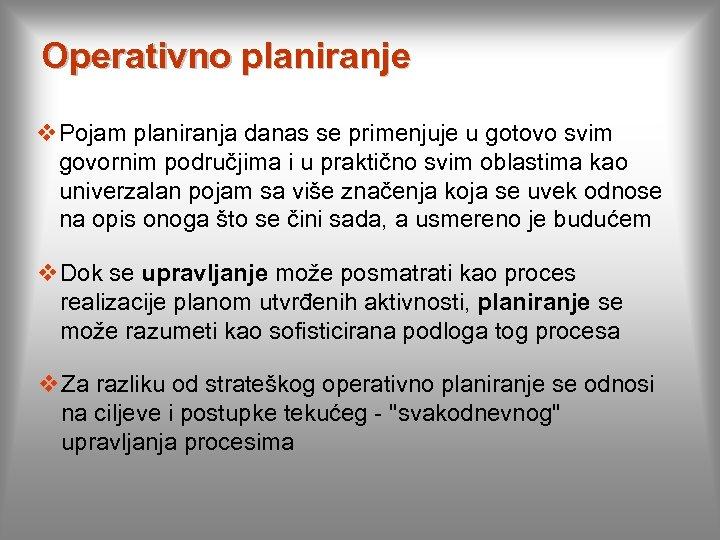 Operativno planiranje v Pojam planiranja danas se primenjuje u gotovo svim govornim područjima i