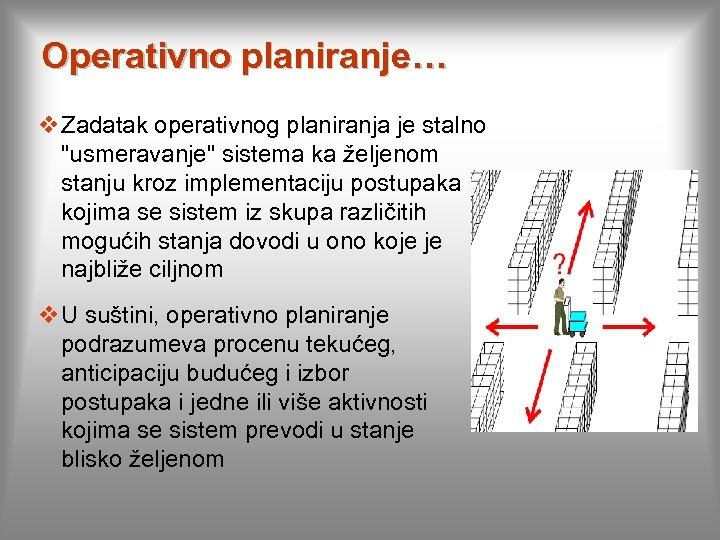 Operativno planiranje… v Zadatak operativnog planiranja je stalno