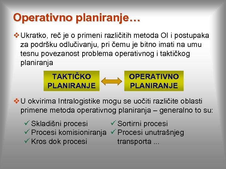 Operativno planiranje… v Ukratko, reč je o primeni različitih metoda OI i postupaka za