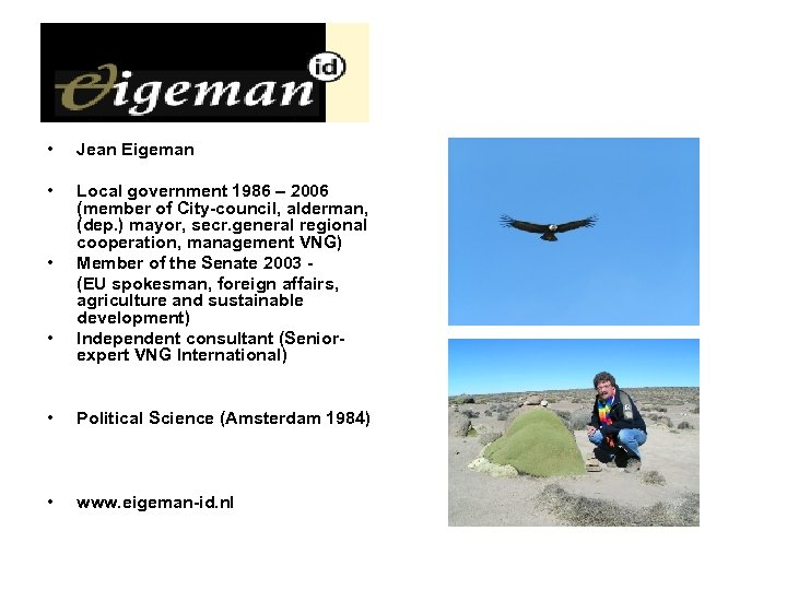 • Jean Eigeman • Local government 1986 – 2006 (member of City-council, alderman,