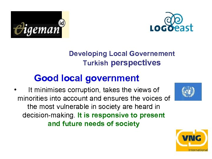 Developing Local Governement Turkish perspectives Good local government • It minimises corruption, takes the