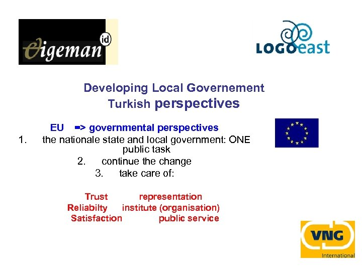 Developing Local Governement Turkish perspectives 1. EU => governmental perspectives the nationale state and