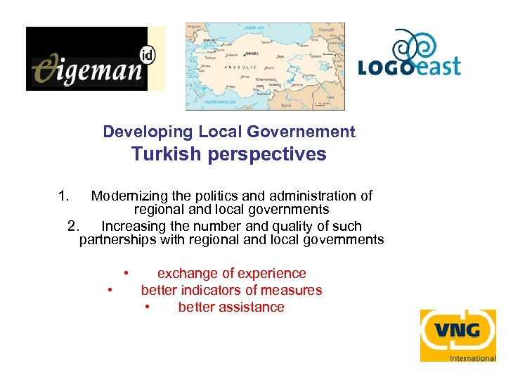 Developing Local Governement Turkish perspectives 1. Modernizing the politics and administration of regional and