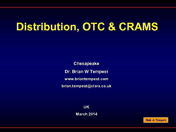 Distribution, OTC & CRAMS Chesapeake Dr. Brian W Tempest www. briantempest. com brian. tempest@clara.