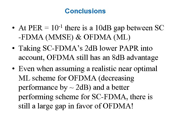 Conclusions • At PER = 10 -1 there is a 10 d. B gap