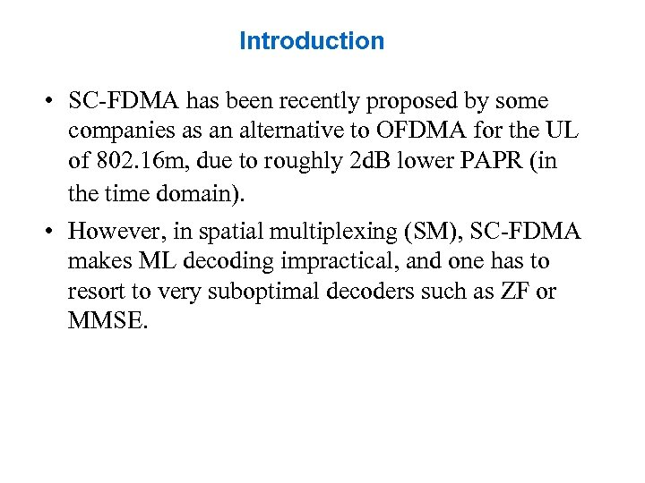 Introduction • SC-FDMA has been recently proposed by some companies as an alternative to