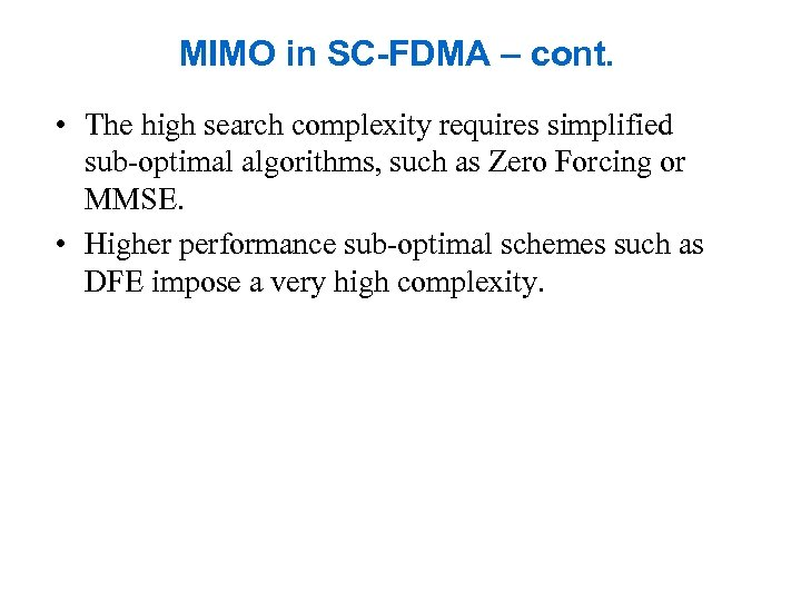 MIMO in SC-FDMA – cont. • The high search complexity requires simplified sub-optimal algorithms,