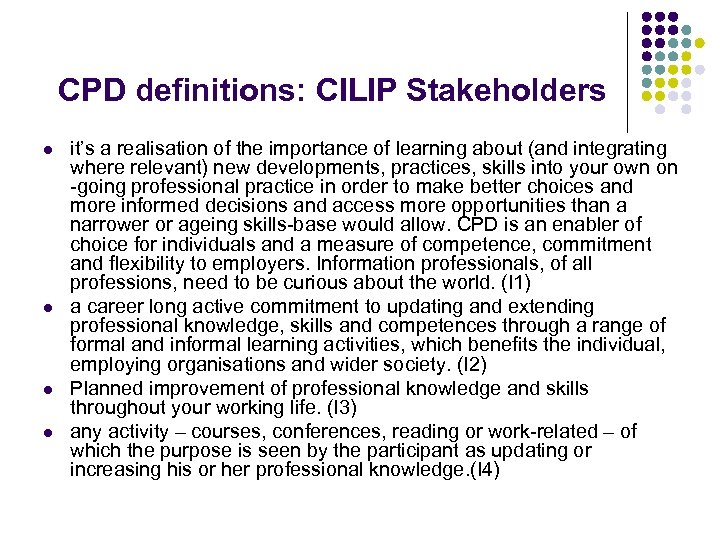 CPD definitions: CILIP Stakeholders l l it's a realisation of the importance of learning
