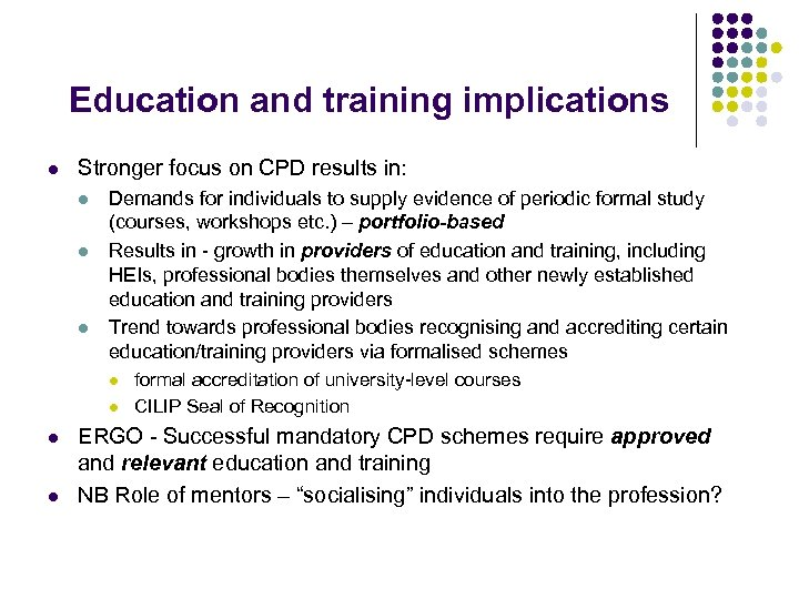 Education and training implications l Stronger focus on CPD results in: l l l