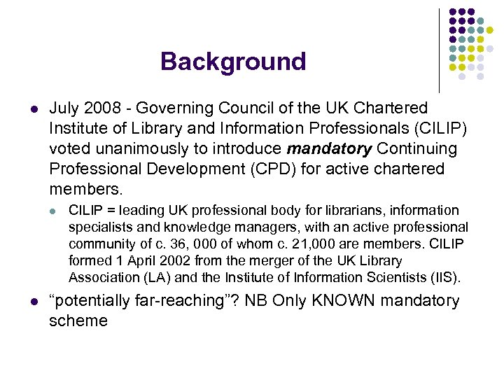 Background l July 2008 - Governing Council of the UK Chartered Institute of Library
