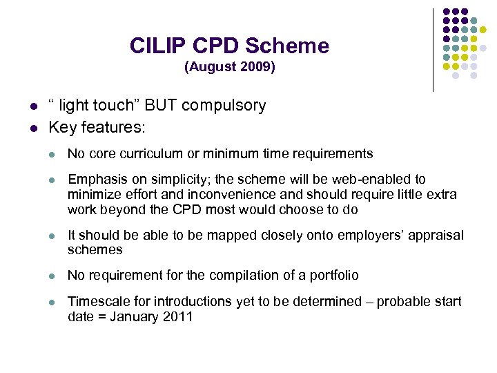 "CILIP CPD Scheme (August 2009) l l "" light touch"" BUT compulsory Key features:"