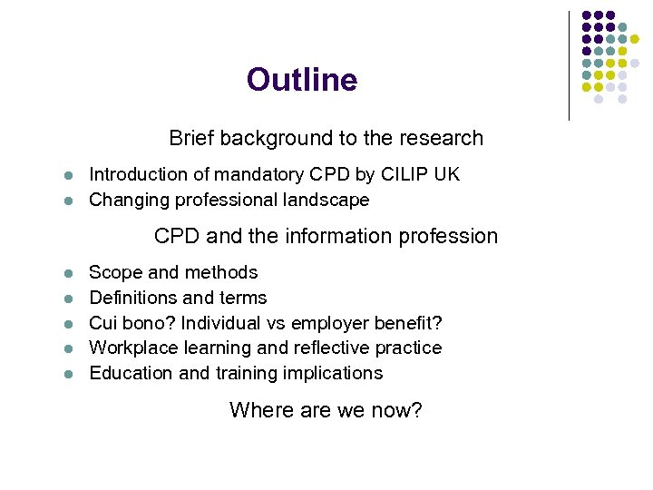 Outline Brief background to the research l l Introduction of mandatory CPD by CILIP