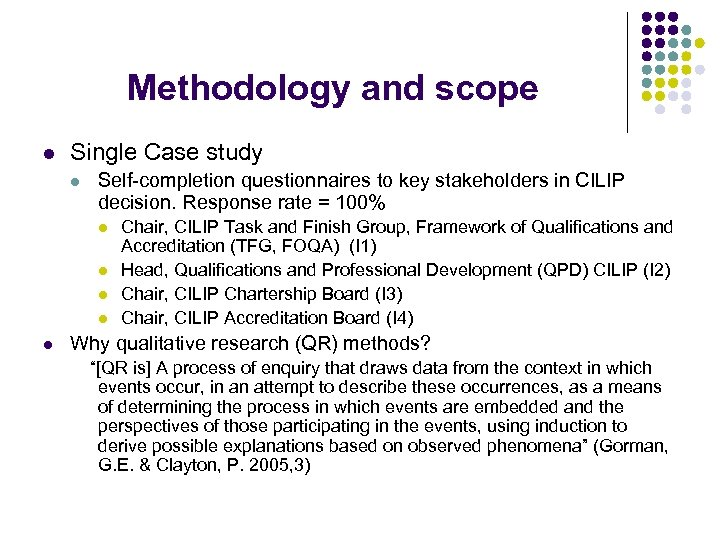 Methodology and scope l Single Case study l Self-completion questionnaires to key stakeholders in