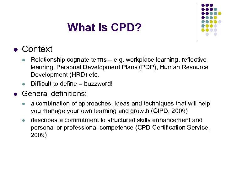What is CPD? l Context l l l Relationship cognate terms – e. g.