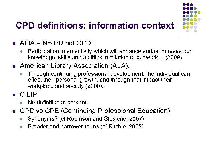 CPD definitions: information context l ALIA – NB PD not CPD: l l American