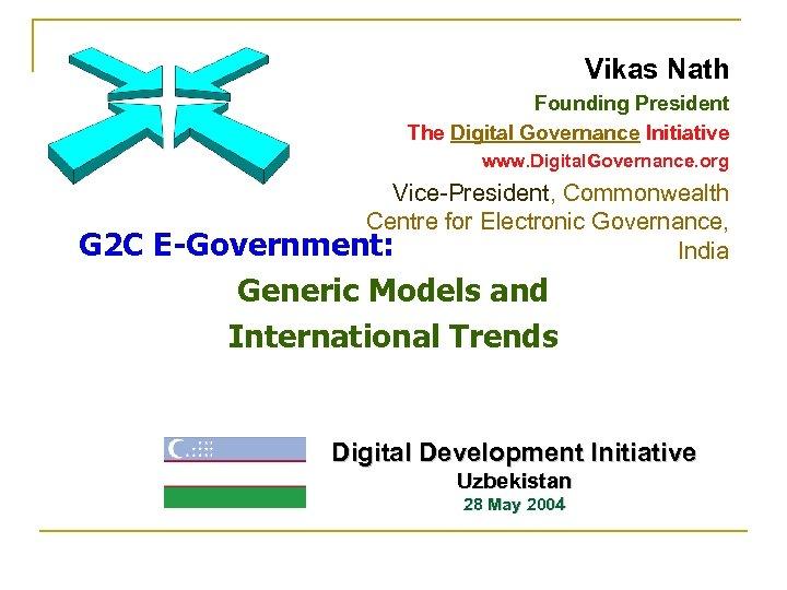 Vikas Nath Founding President The Digital Governance Initiative www. Digital. Governance. org G 2