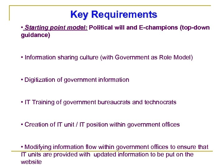 Key Requirements • Starting point model: Political will and E-champions (top-down guidance) • Information