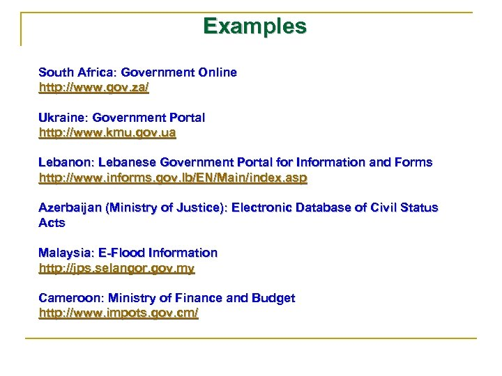 Examples South Africa: Government Online http: //www. gov. za/ Ukraine: Government Portal http: //www.