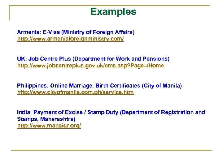 Examples Armenia: E-Visa (Ministry of Foreign Affairs) http: //www. armeniaforeignministry. com/ UK: Job Centre
