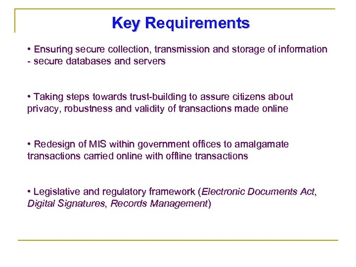 Key Requirements • Ensuring secure collection, transmission and storage of information - secure databases