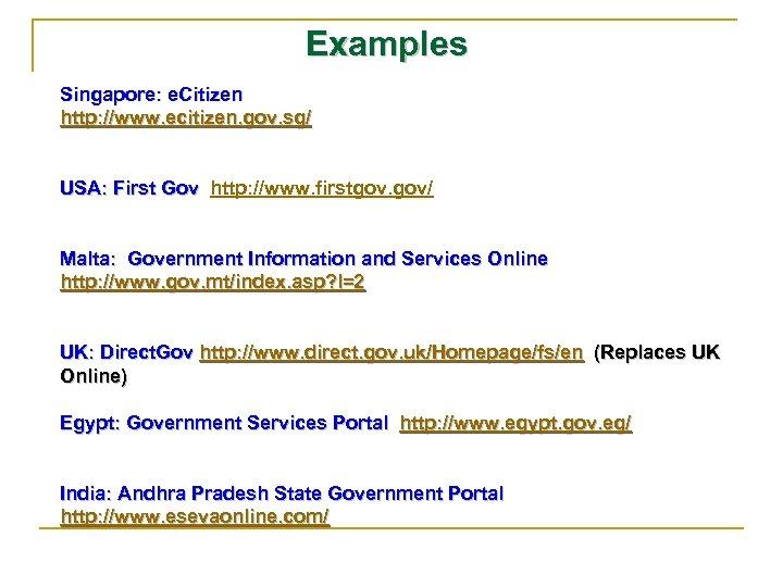 Examples Singapore: e. Citizen http: //www. ecitizen. gov. sg/ USA: First Gov http: //www.