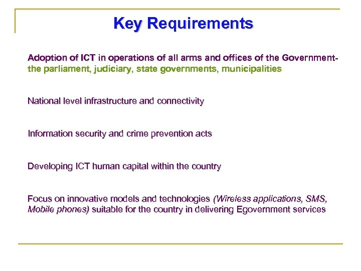 Key Requirements Adoption of ICT in operations of all arms and offices of the