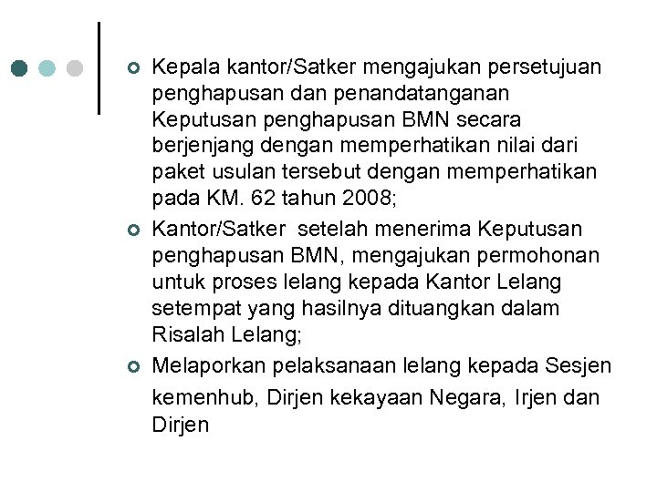 ¢ ¢ ¢ Kepala kantor/Satker mengajukan persetujuan penghapusan dan penandatanganan Keputusan penghapusan BMN secara