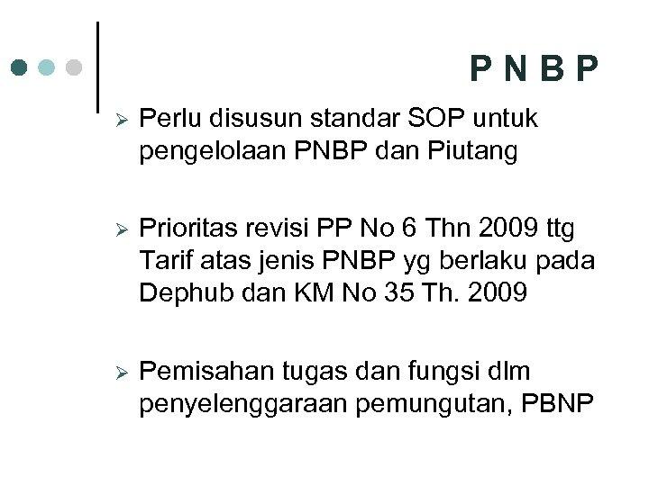 PNBP Ø Perlu disusun standar SOP untuk pengelolaan PNBP dan Piutang Ø Prioritas revisi