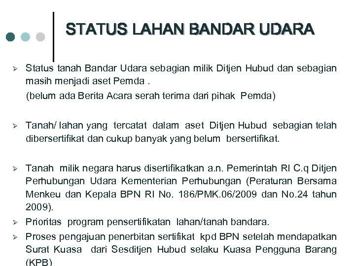 STATUS LAHAN BANDAR UDARA Ø Status tanah Bandar Udara sebagian milik Ditjen Hubud dan