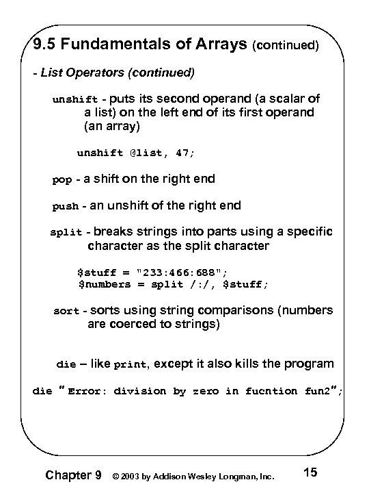 9. 5 Fundamentals of Arrays (continued) - List Operators (continued) unshift - puts its