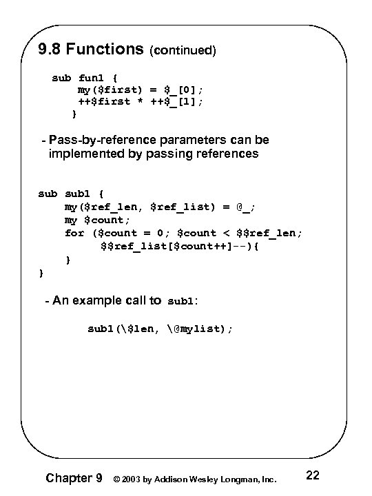 9. 8 Functions (continued) sub fun 1 { my($first) = $_[0]; ++$first * ++$_[1];
